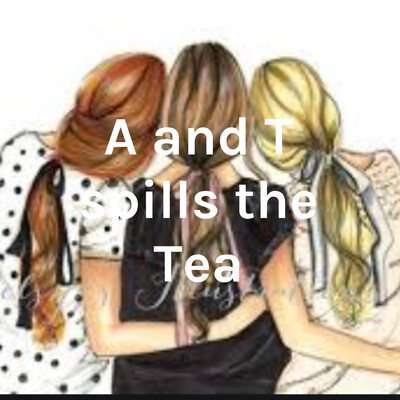 A and T spills the Tea