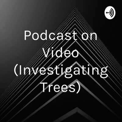 Podcast on Video (Investigating Trees)