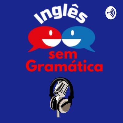 Inglês sem Gramática - Podcast