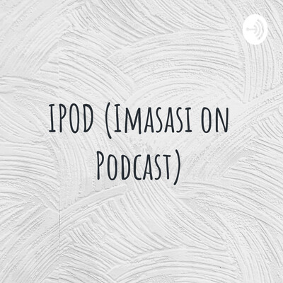 IPOD (Imasasi on Podcast)