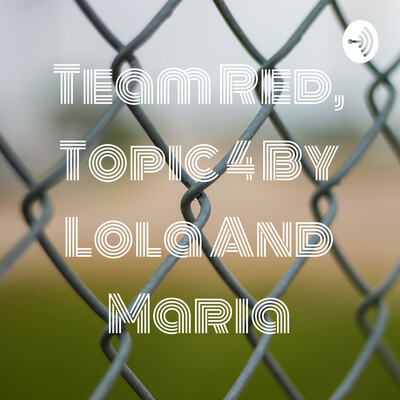 Team Red, Topic 4 By Lola And Maria