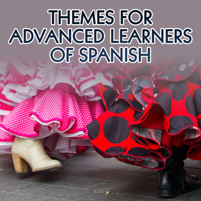 Themes for Advanced Learners of Spanish