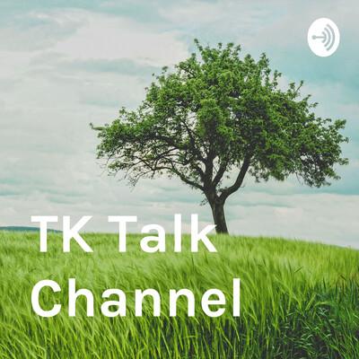 TK Talk Channel