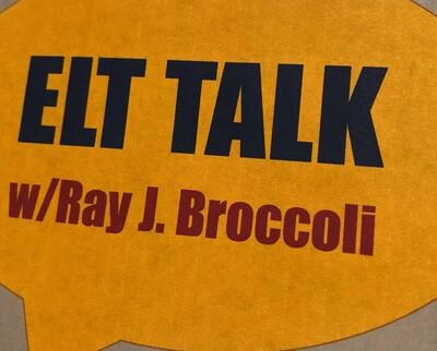 ELT TALK w/Ray J. Broccoli