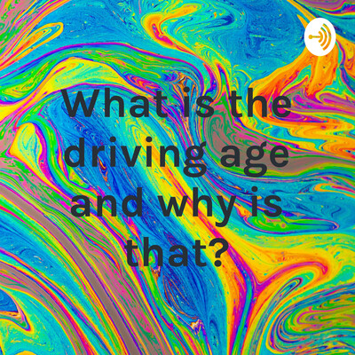 What is the driving age and why is that?