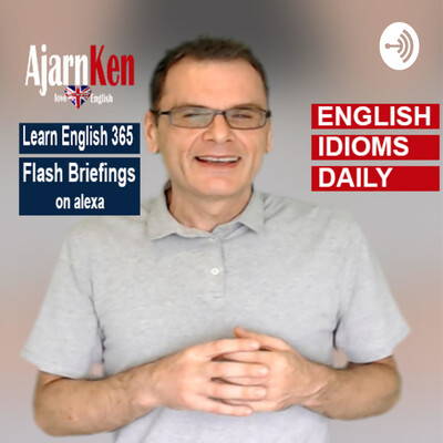 LearnEnglish365: English Idiom Daily with Ajarn Ken