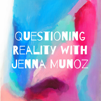 Questioning Reality with Jenna Munoz