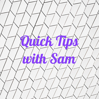 Quick Tips with Sam