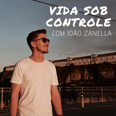 Vida Sob Controle com João Zanella