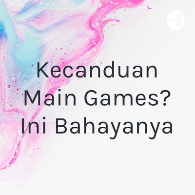 Kecanduan Main Games? Ini Bahayanya