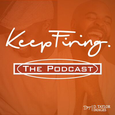 Keep Firing The Podcast