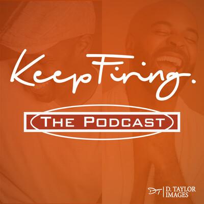 Keep Firing The Podcast