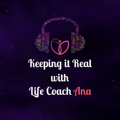 Keeping it Real with Life Coach Ana