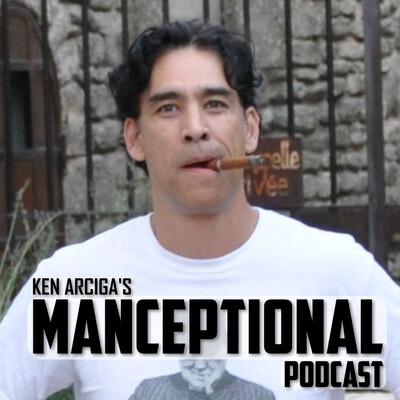Ken Arciga's Manceptional Podcast