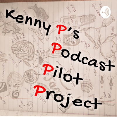 Kenny P's Podcast Pilot Project