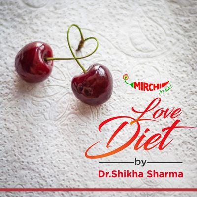 Love Diet by Dr. Shikha Sharma | Mirchi