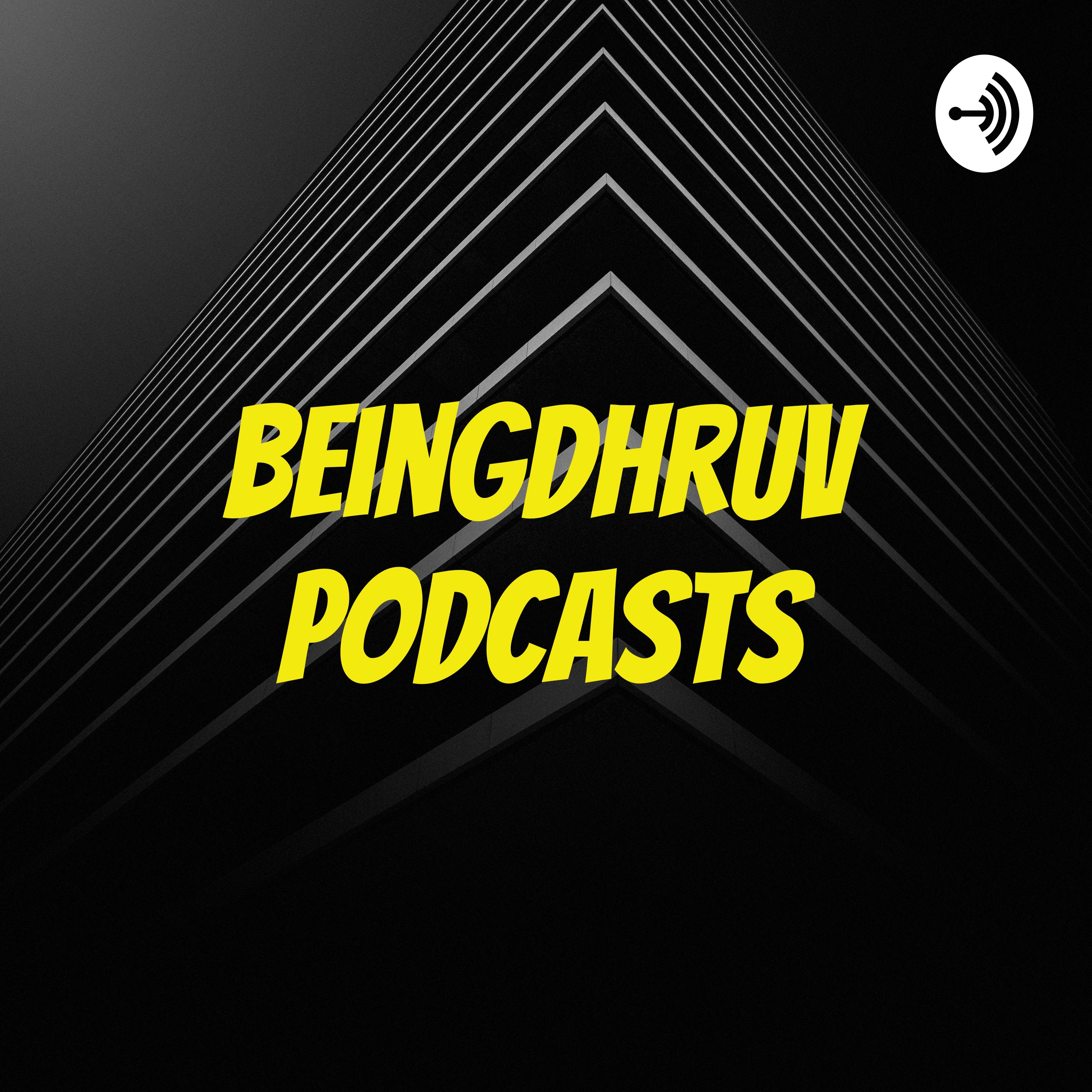 BeingDhruv Podcasts