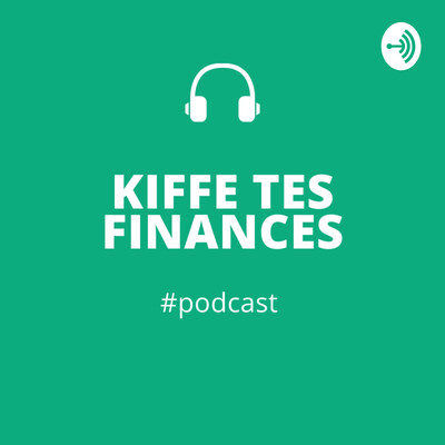 KIFFE TES FINANCES - PODCAST