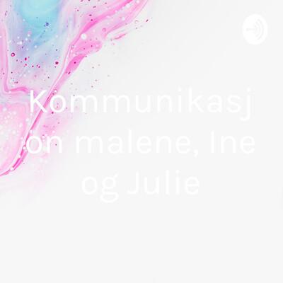 Kommunikasjon malene, Ine og Julie