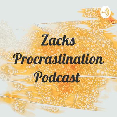 Zacks Procrastination Podcast