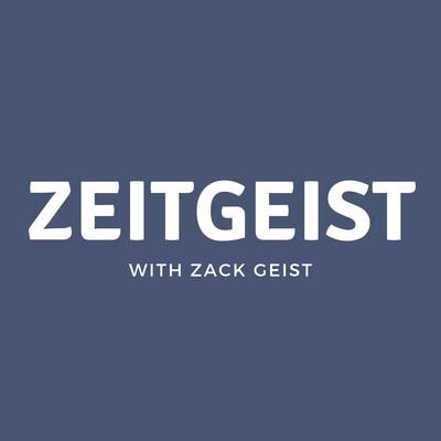 Zeitgeist with Zack Geist