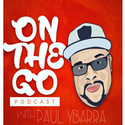 On The Go Podcast With Paul Ybarra
