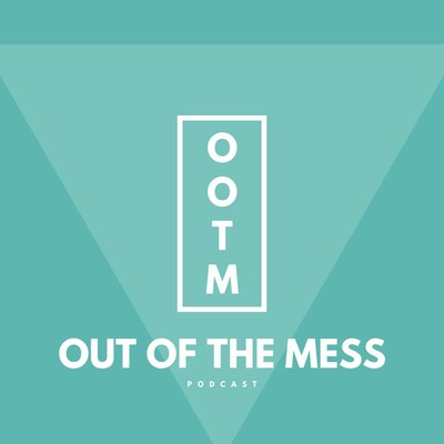Out of the mess podcast