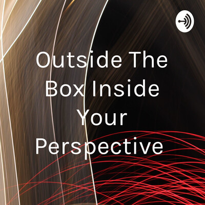 Outside The Box Inside Your Perspective