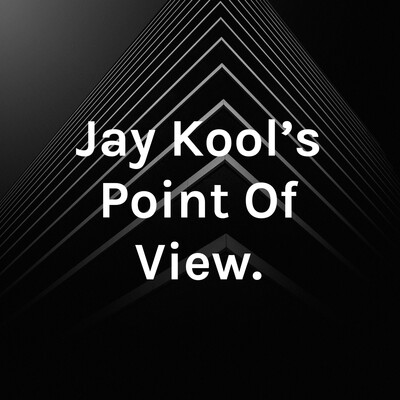 Jay Kool's Point Of View.