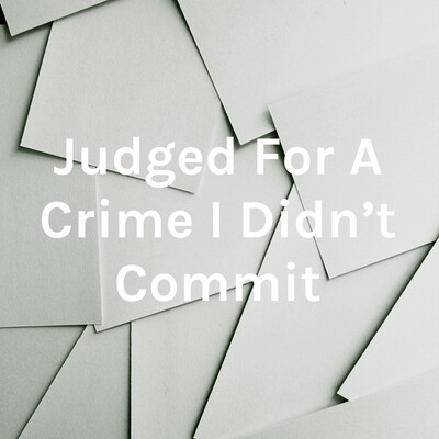 Judged For A Crime I Didn't Commit