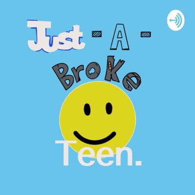 Just A Broke Teen