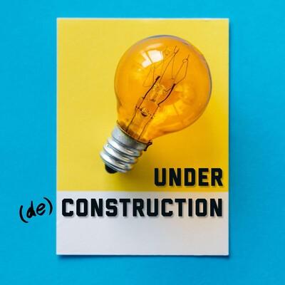 Under Deconstruction