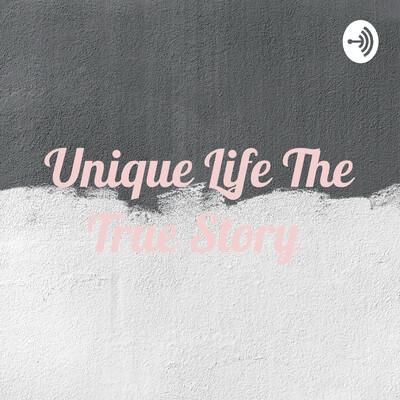 Unique Life The True Story