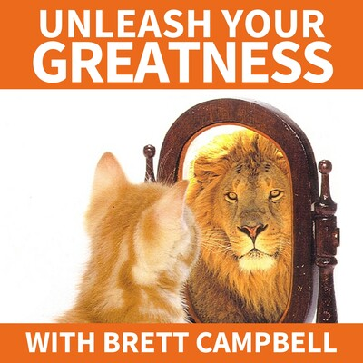 Unleash Your Greatness with Brett Campbell