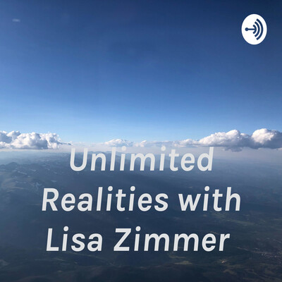 Unlimited Realities with Lisa Zimmer