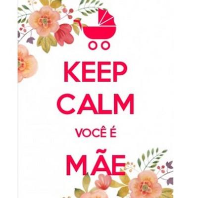 Keep Calm! Você é mãe.