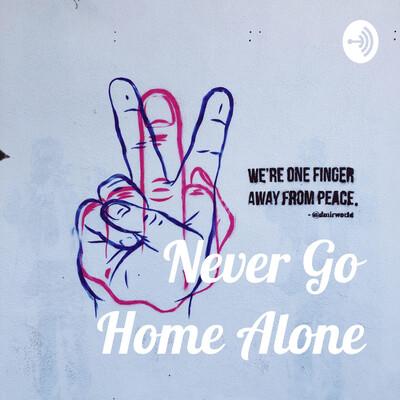 Never Go Home Alone