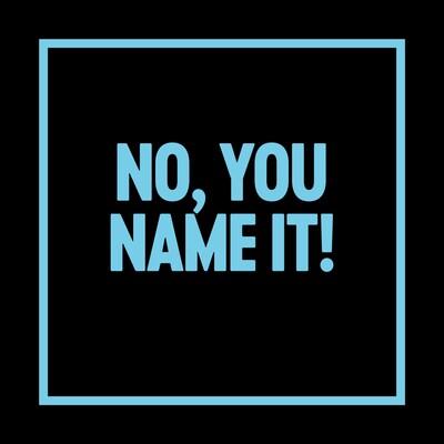 NO, You name it!