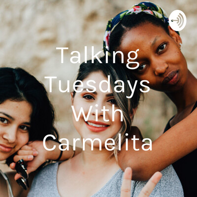 Talking Tuesdays With Carmelita