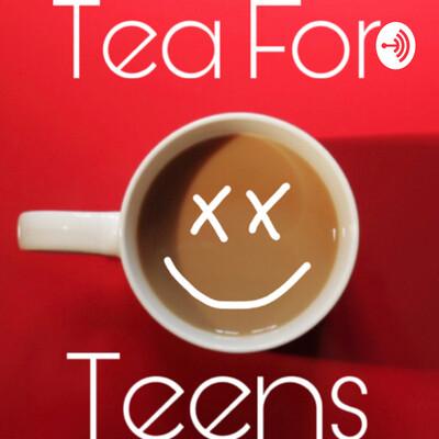 Tea For Teens