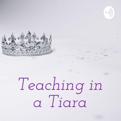 Teaching in a Tiara