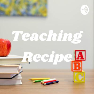 Teaching Recipe