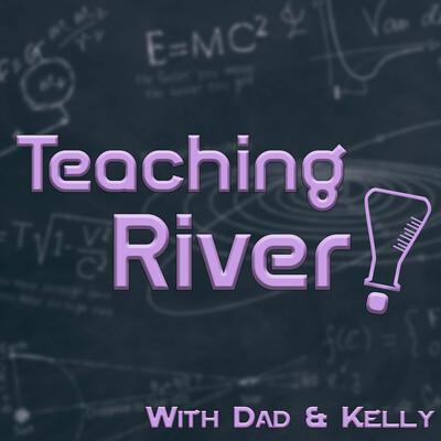 Teaching River!