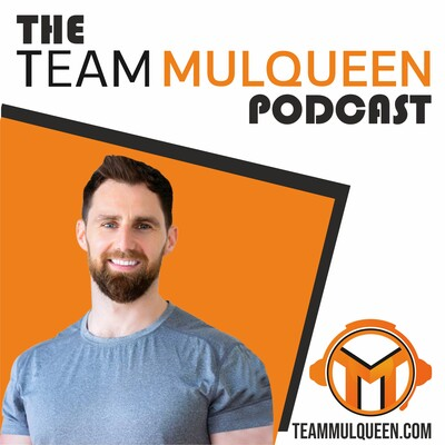 The Team Mulqueen Podcast