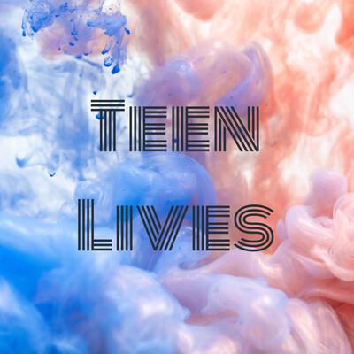 Teen Lives