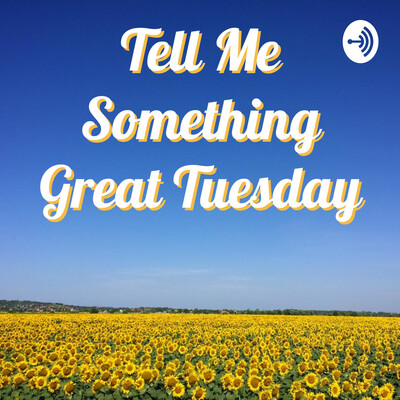 Tell Me Something Great Tuesday with Dickson Hunley