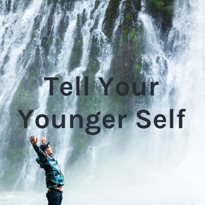 Tell Your Younger Self