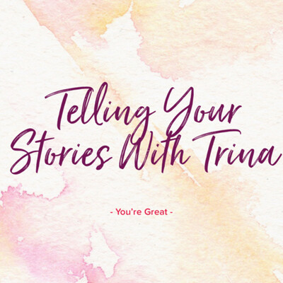 Telling Your Stories With Trina