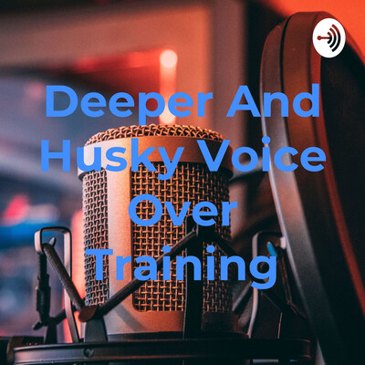 Deeper And Husky Voice Over Training