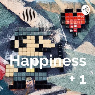 Happiness + 1